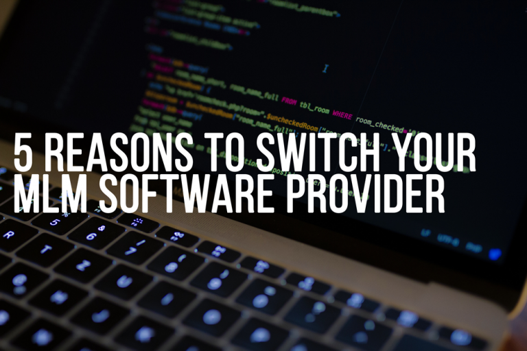 5 Reasons to Switch Your MLM Software Provider